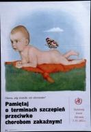 Chcesz, aby dziecko nie chorowalo?: amietaj o terminach szczepienprzeciwko chorobom zakaznym! : Swiatowy DzienZdrowia 7IV1975
