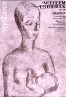 Wilhelm Lehmbruck, 1881-1919: Grafika 16 pazdziernika-26 listopada 1972 Muzuem im Dunikowskiego oddzial Muzeum Narodowego w Warszawie ul Pulawska 113A
